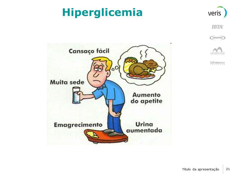 Título da apresentação 21 Hiperglicemia