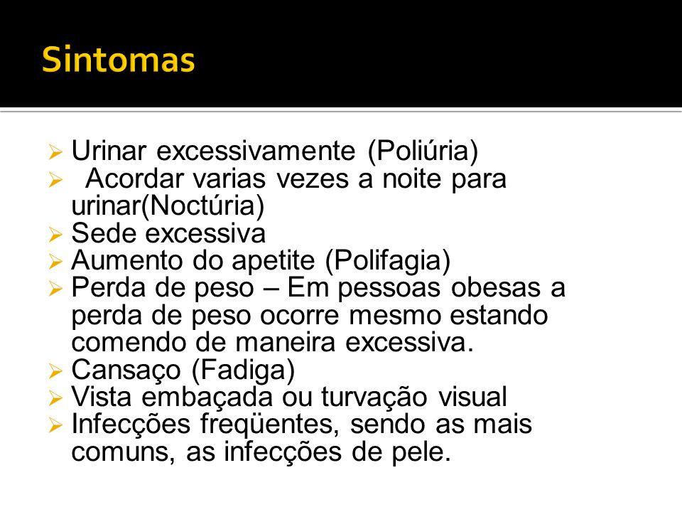  Urinar excessivamente (Poliúria)  Acordar varias vezes a noite para urinar(Noctúria)  Sede excessiva  Aumento do apetite (Polifagia)  Perda de p