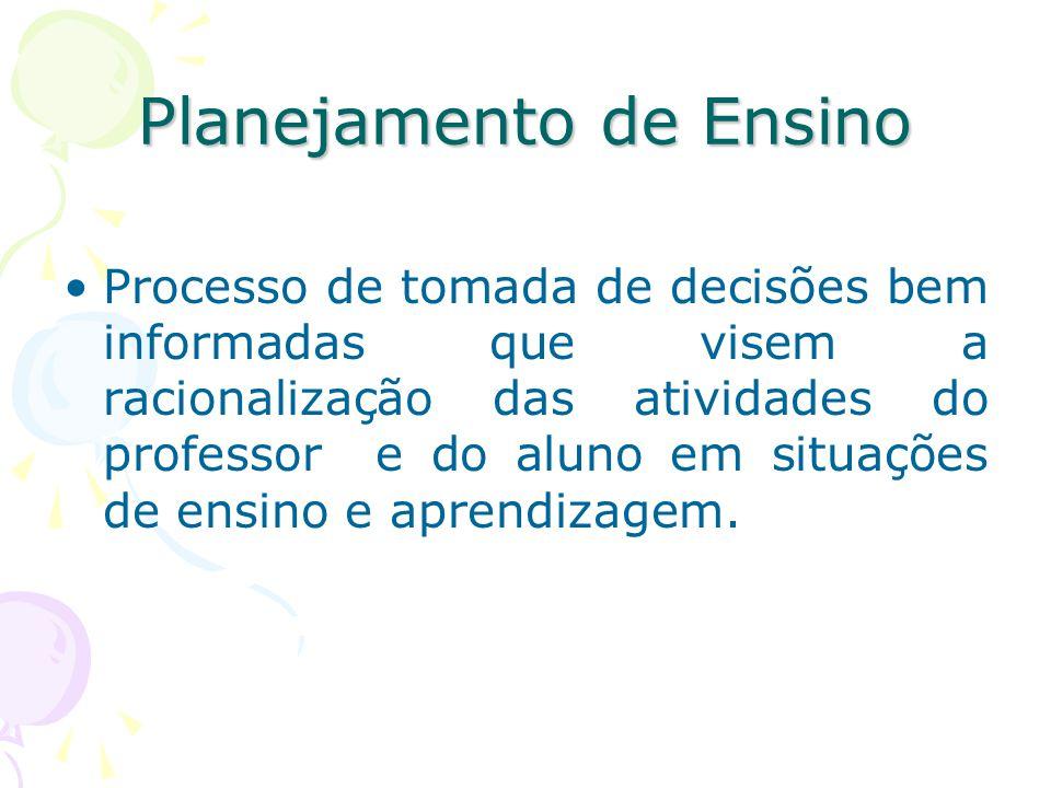 Planejamento de Ensino Processo de tomada de decisões bem informadas que visem a racionalização das atividades do professor e do aluno em situações de ensino e aprendizagem.