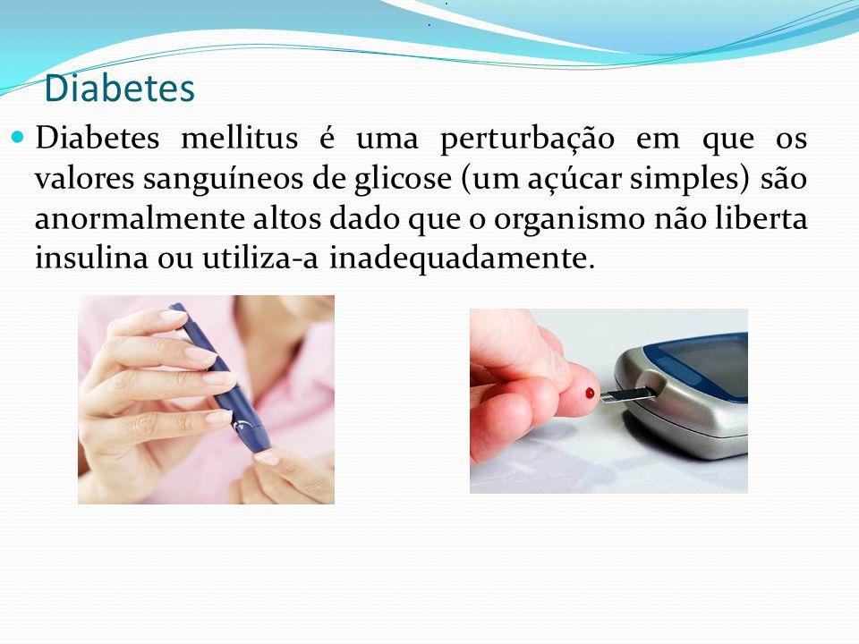 Diabetes Diabetes mellitus é uma perturbação em que os valores sanguíneos de glicose (um açúcar simples) são anormalmente altos dado que o organismo não liberta insulina ou utiliza-a inadequadamente...