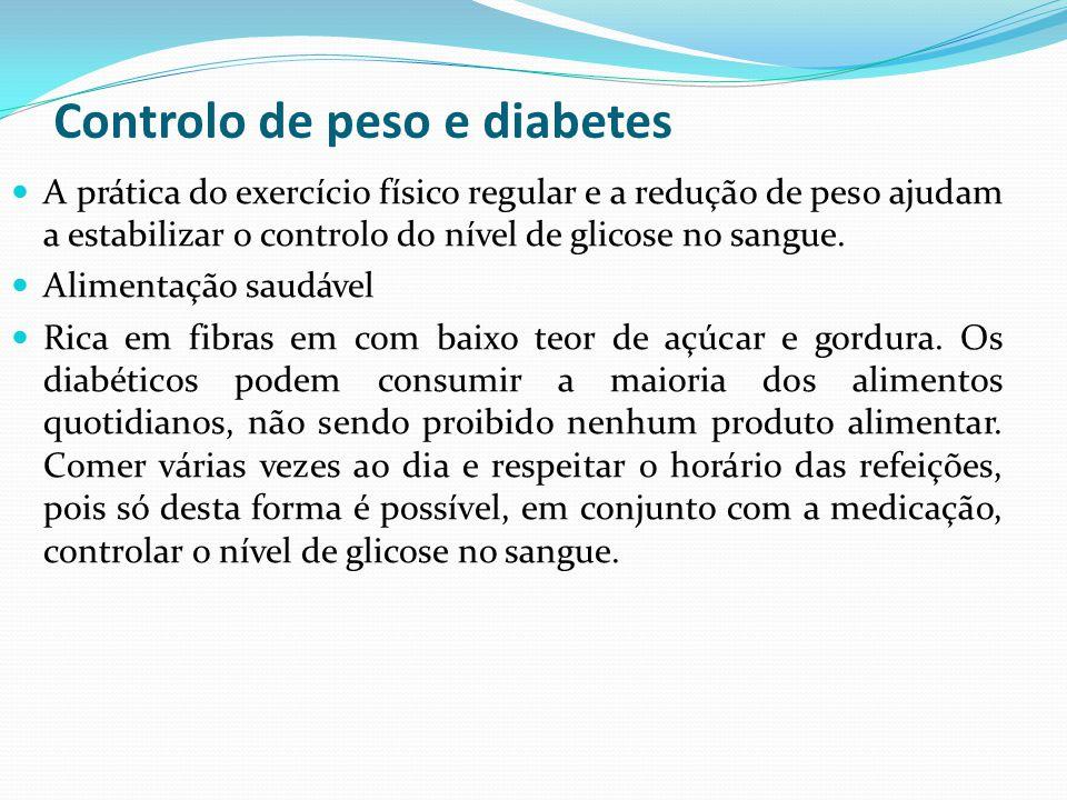Controlo de peso e diabetes A prática do exercício físico regular e a redução de peso ajudam a estabilizar o controlo do nível de glicose no sangue. A