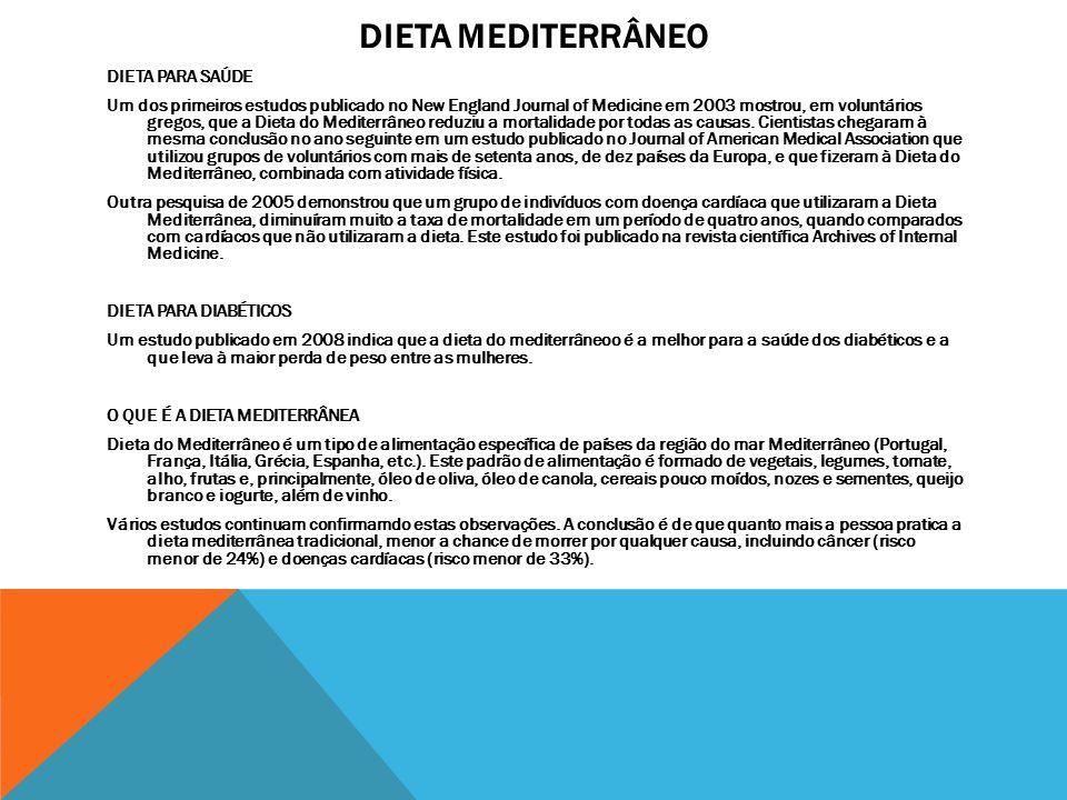 DIETA MEDITERRÂNEO DIETA PARA SAÚDE Um dos primeiros estudos publicado no New England Journal of Medicine em 2003 mostrou, em voluntários gregos, que a Dieta do Mediterrâneo reduziu a mortalidade por todas as causas.