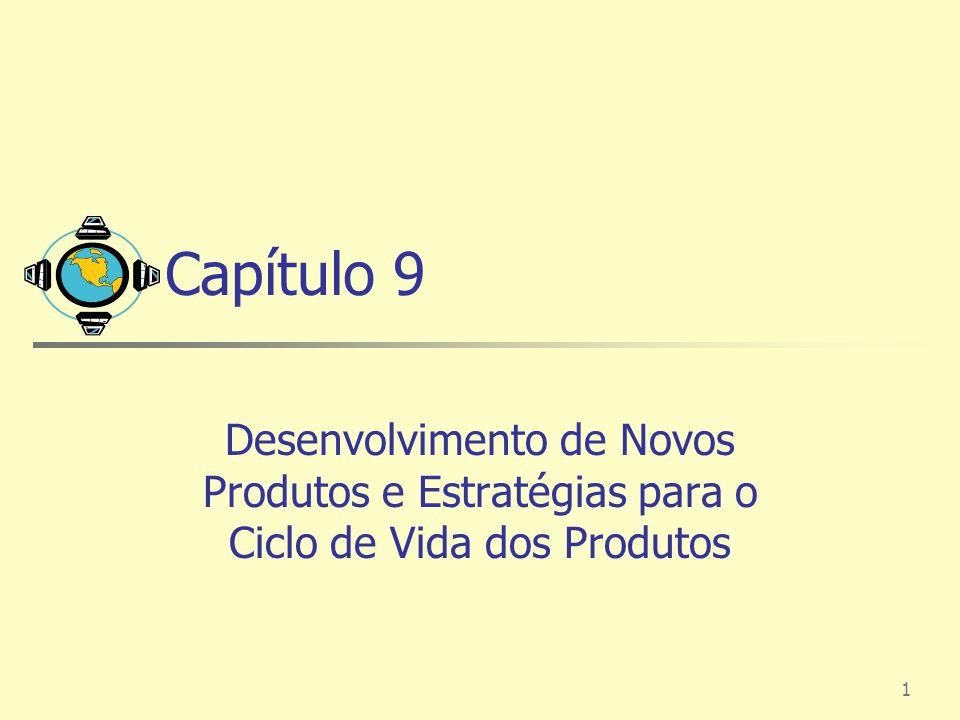 1 Capítulo 9 Desenvolvimento de Novos Produtos e Estratégias para o Ciclo de Vida dos Produtos