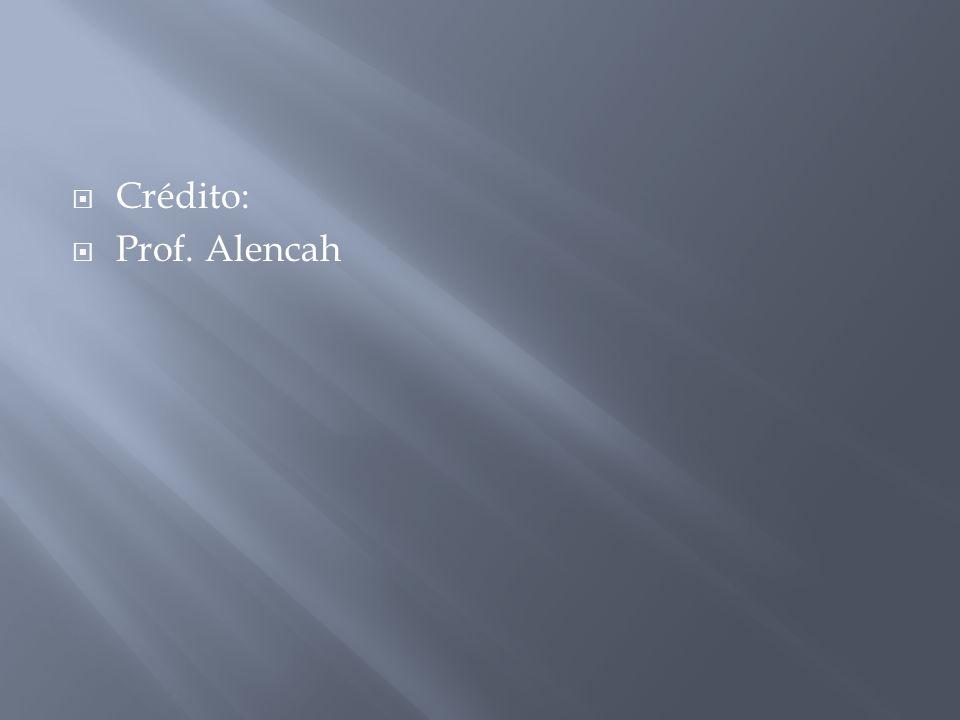 Crédito:  Prof. Alencah