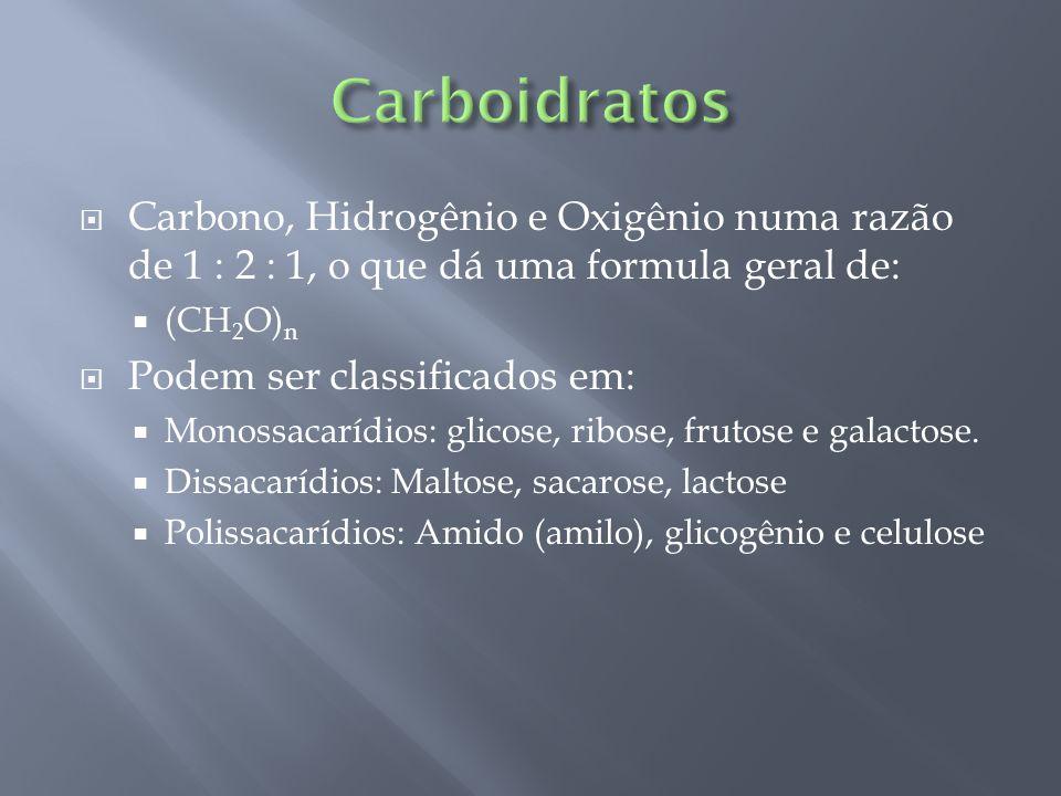  Carbono, Hidrogênio e Oxigênio numa razão de 1 : 2 : 1, o que dá uma formula geral de:  (CH 2 O) n  Podem ser classificados em:  Monossacarídios: