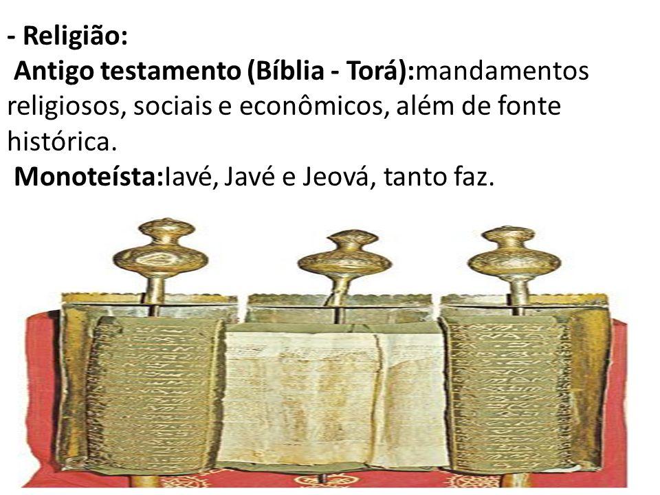 - Religião: Antigo testamento (Bíblia - Torá):mandamentos religiosos, sociais e econômicos, além de fonte histórica.
