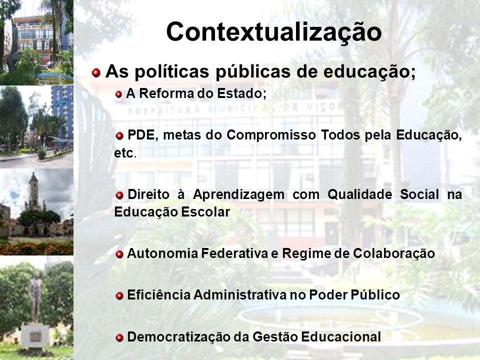Contextualização As políticas públicas de educação; A Reforma do Estado; PDE, metas do Compromisso Todos pela Educação, etc. Direito à Aprendizagem co