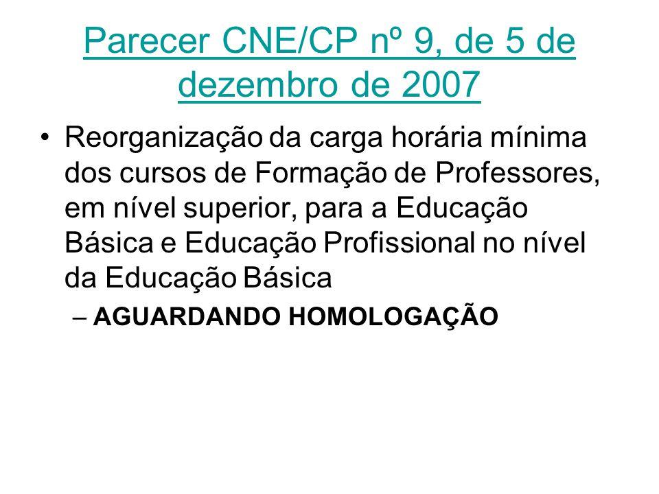 Parecer CNE/CP nº 9, de 5 de dezembro de 2007 Reorganização da carga horária mínima dos cursos de Formação de Professores, em nível superior, para a E