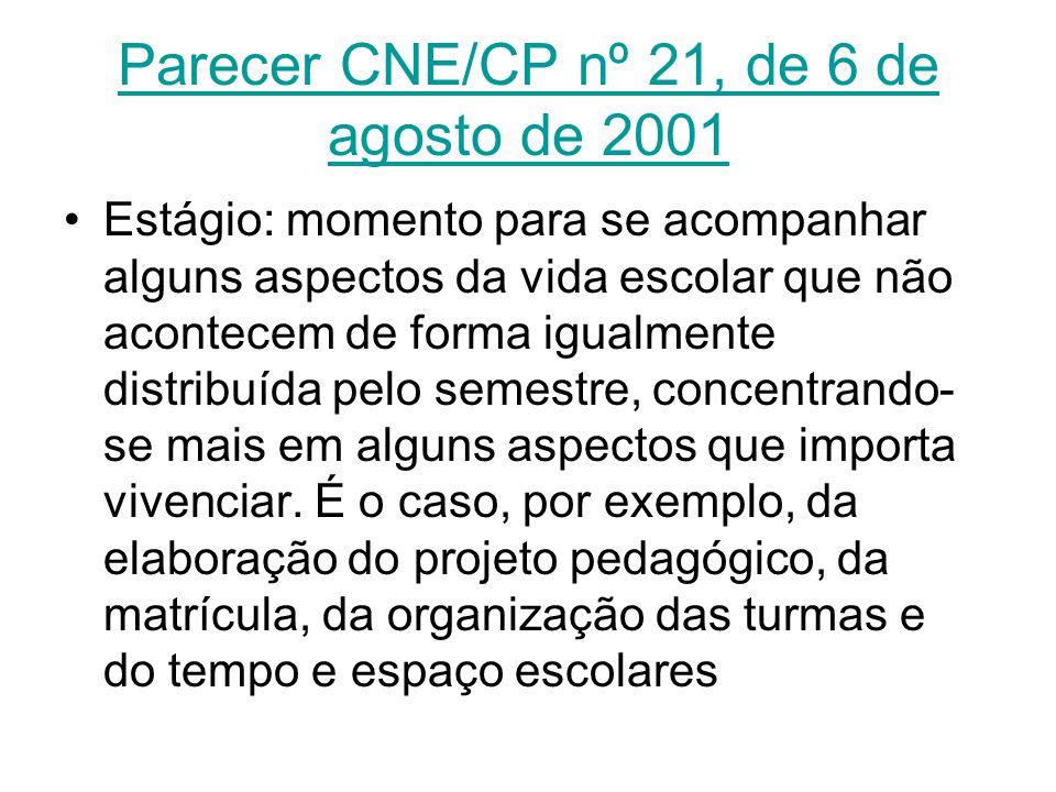 Parecer CNE/CP nº 21, de 6 de agosto de 2001 Estágio: momento para se acompanhar alguns aspectos da vida escolar que não acontecem de forma igualmente