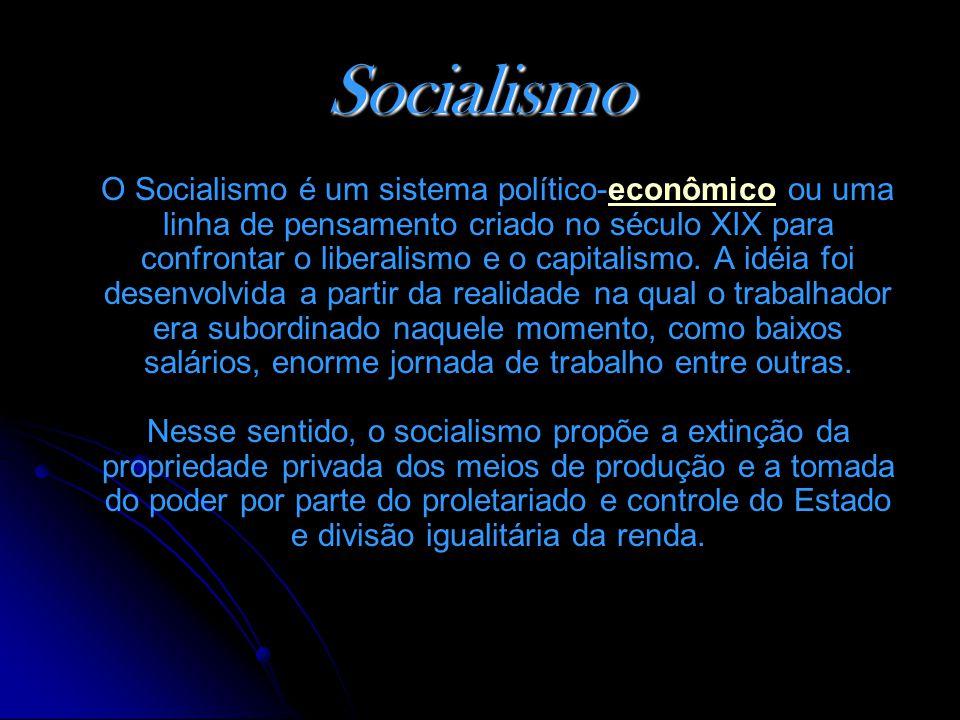 Socialismo O Socialismo é um sistema político-econômico ou uma linha de pensamento criado no século XIX para confrontar o liberalismo e o capitalismo.