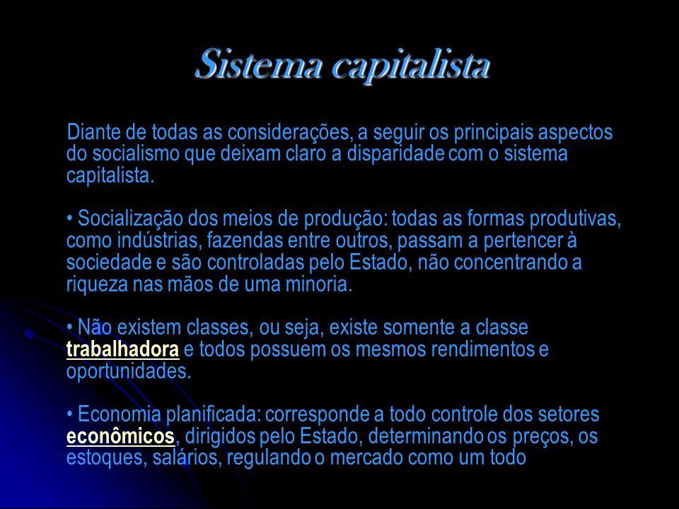 Sistema capitalista Diante de todas as considerações, a seguir os principais aspectos do socialismo que deixam claro a disparidade com o sistema capitalista.