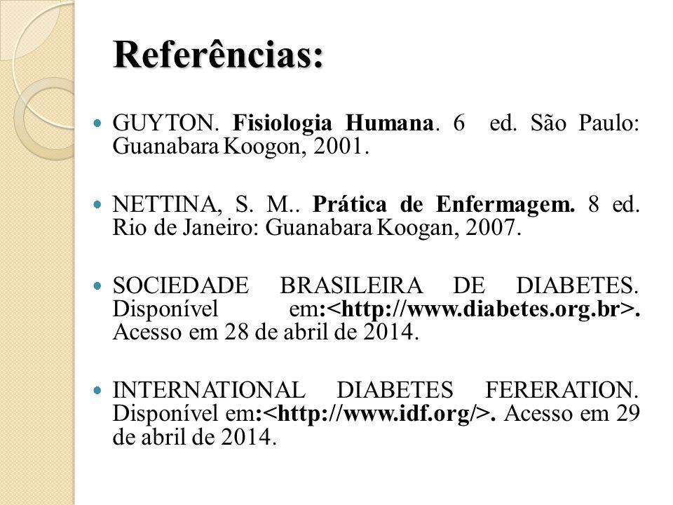 Referências: GUYTON. Fisiologia Humana. 6 ed. São Paulo: Guanabara Koogon, 2001. NETTINA, S. M.. Prática de Enfermagem. 8 ed. Rio de Janeiro: Guanabar