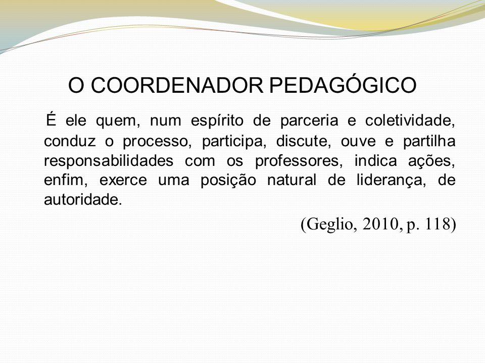 O COORDENADOR PEDAGÓGICO É ele quem, num espírito de parceria e coletividade, conduz o processo, participa, discute, ouve e partilha responsabilidades
