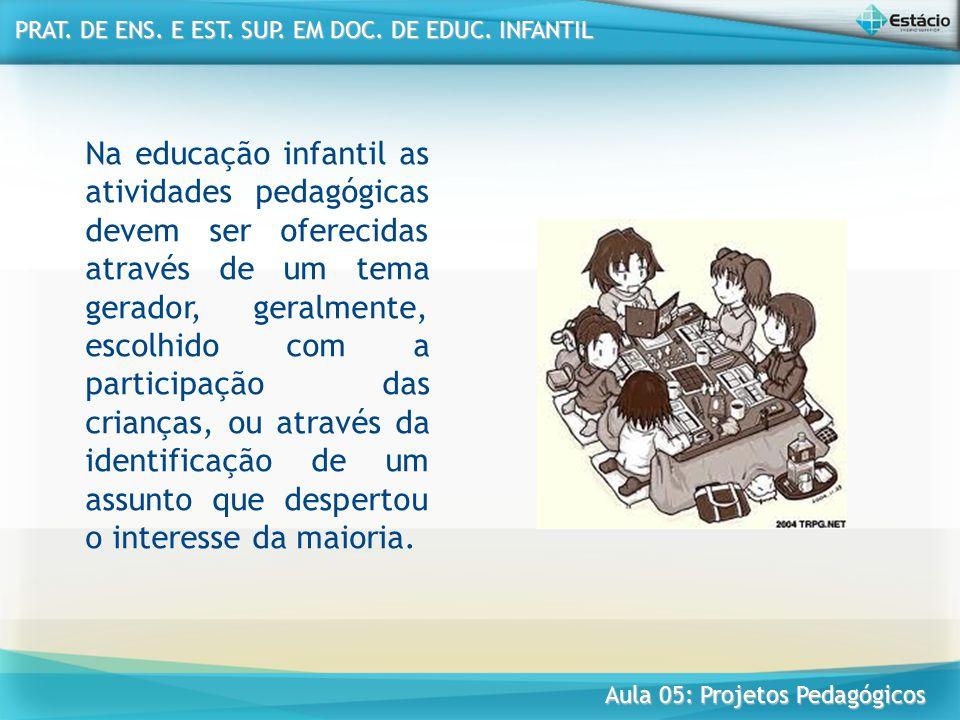 Na educação infantil as atividades pedagógicas devem ser oferecidas através de um tema gerador, geralmente, escolhido com a participação das crianças,
