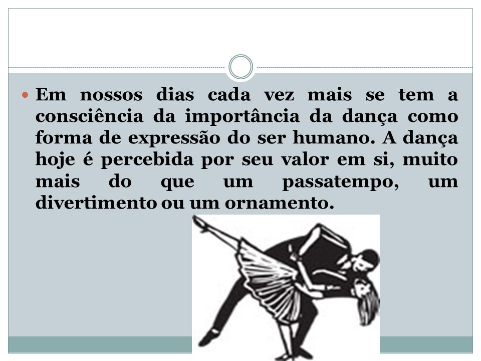 DANÇA A dança no Ensino Médio deve ser estimulada aos poucos, pois hoje é muito difícil fazê-los que dancem algo que não faz parte da realidade.