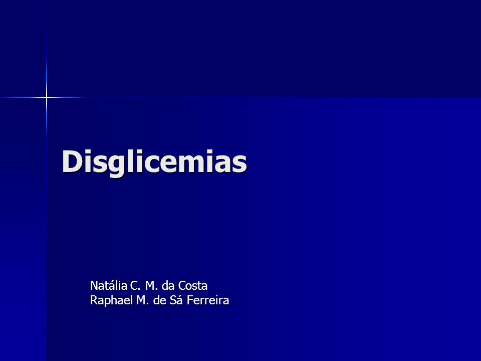 Disglicemias Natália C. M. da Costa Raphael M. de Sá Ferreira