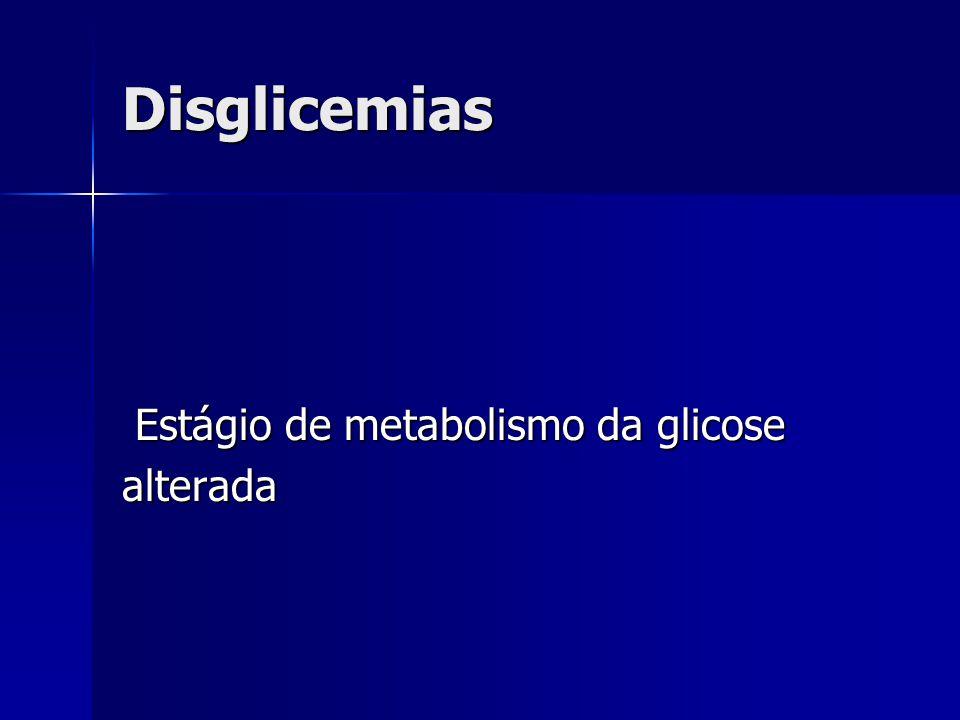 Disglicemias Estágio de metabolismo da glicose Estágio de metabolismo da glicosealterada