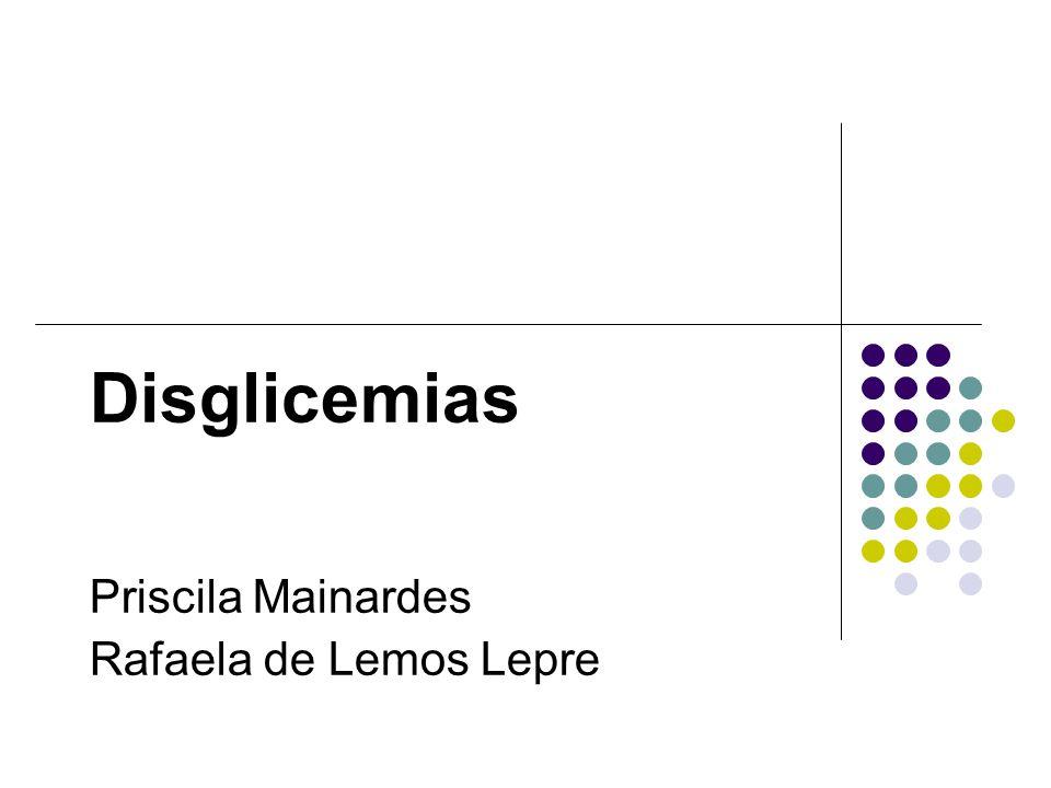 Disglicemias Priscila Mainardes Rafaela de Lemos Lepre
