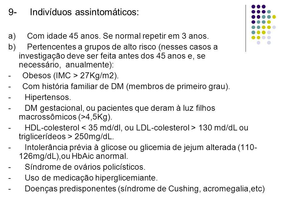 9- Indivíduos assintomáticos: a) Com idade 45 anos.