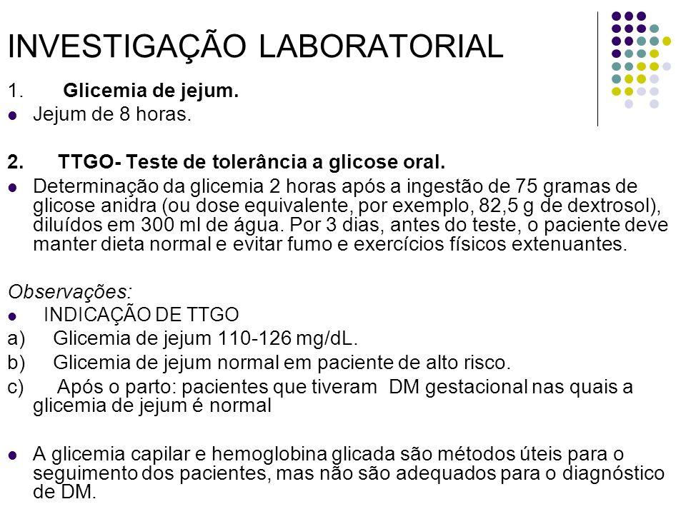 INVESTIGAÇÃO LABORATORIAL 1.Glicemia de jejum. Jejum de 8 horas.