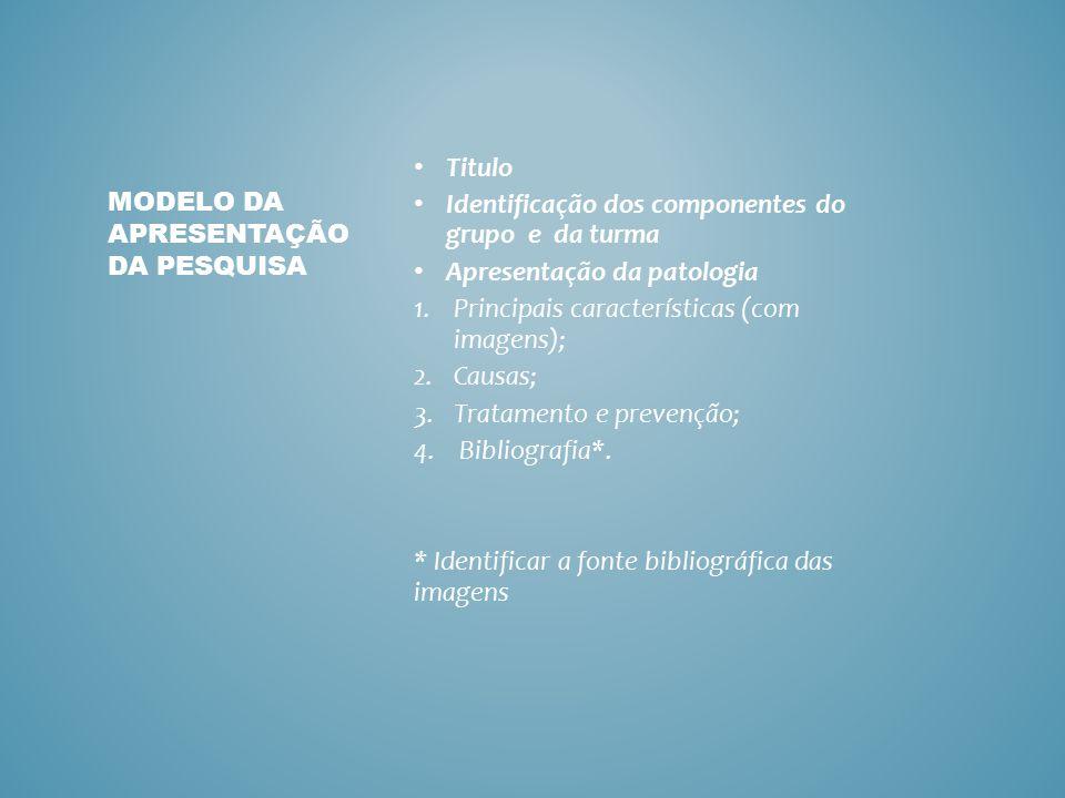 Titulo Identificação dos componentes do grupo e da turma Apresentação da patologia 1.Principais características (com imagens); 2.Causas; 3.Tratamento e prevenção; 4.