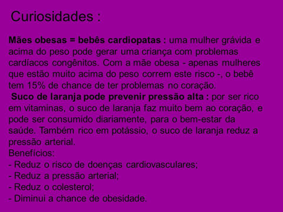 Curiosidades : Mães obesas = bebês cardiopatas : uma mulher grávida e acima do peso pode gerar uma criança com problemas cardíacos congênitos.