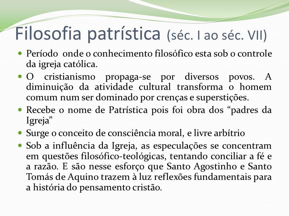 Filosofia patrística (séc. I ao séc. VII) Período onde o conhecimento filosófico esta sob o controle da igreja católica. O cristianismo propaga-se por