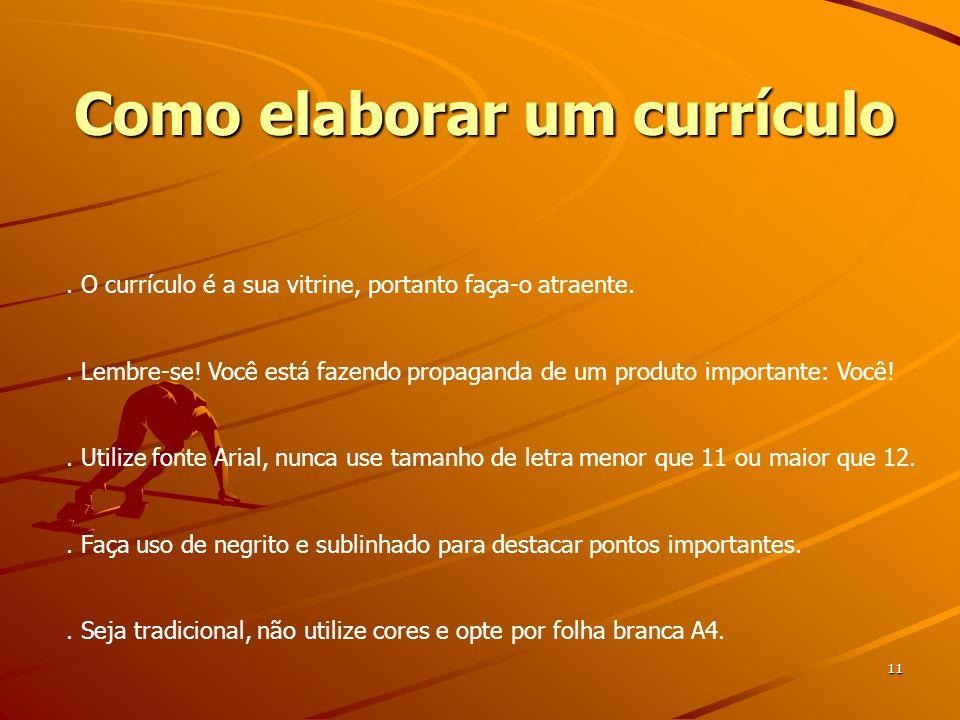 Como elaborar um currículo 11.O currículo é a sua vitrine, portanto faça-o atraente..