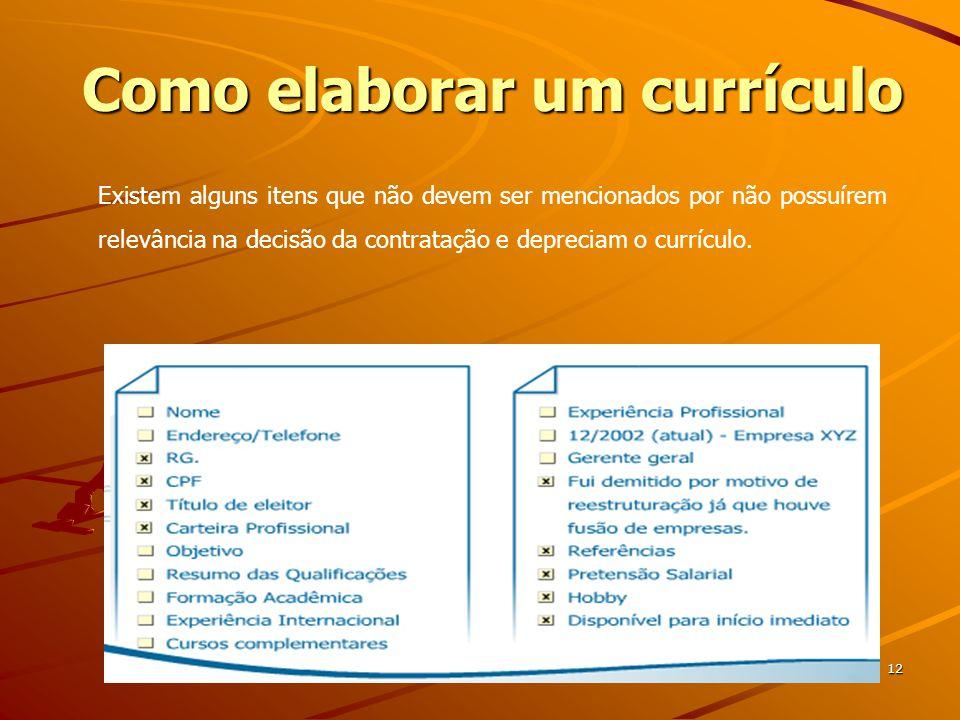Como elaborar um currículo 12 Existem alguns itens que não devem ser mencionados por não possuírem relevância na decisão da contratação e depreciam o currículo.