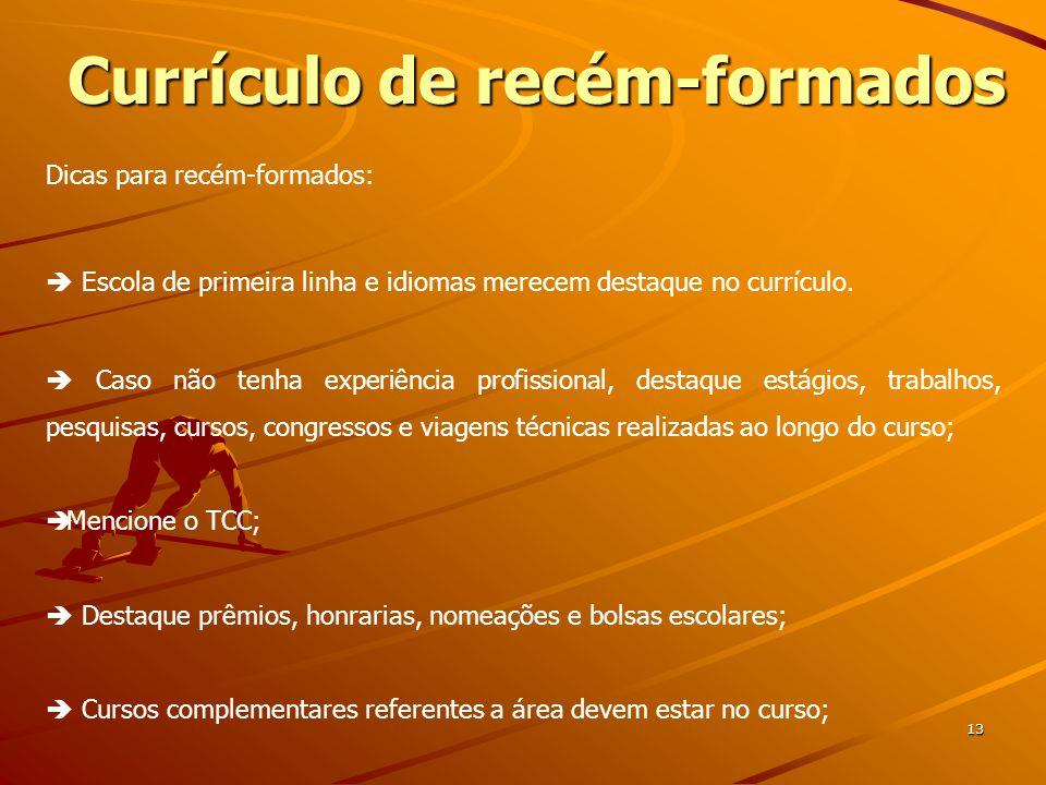 Currículo de recém-formados 13 Dicas para recém-formados:  Escola de primeira linha e idiomas merecem destaque no currículo.