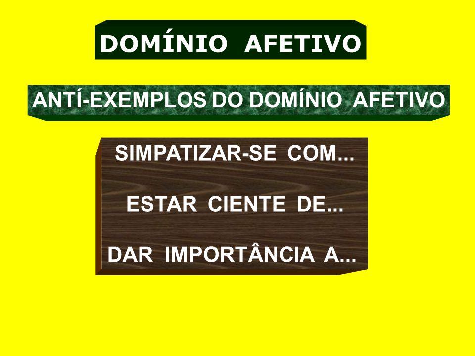 DOMÍNIO AFETIVO ANTÍ-EXEMPLOS DO DOMÍNIO AFETIVO SIMPATIZAR-SE COM...