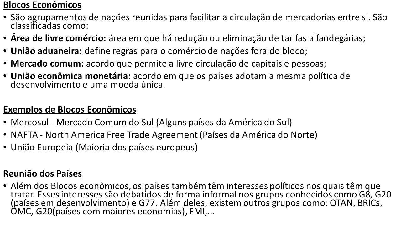 Blocos Econômicos São agrupamentos de nações reunidas para facilitar a circulação de mercadorias entre si.