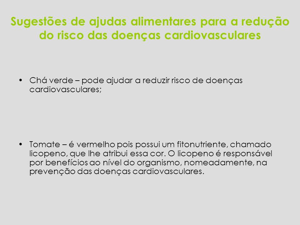 Sugestões de ajudas alimentares para a redução do risco das doenças cardiovasculares Chá verde – pode ajudar a reduzir risco de doenças cardiovasculares; Tomate – é vermelho pois possui um fitonutriente, chamado licopeno, que lhe atribui essa cor.