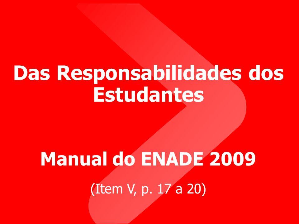 Das Responsabilidades dos Estudantes Manual do ENADE 2009 (Item V, p. 17 a 20)