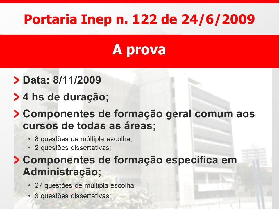 Portaria Inep n. 122 de 24/6/2009 Data: 8/11/2009 4 hs de duração; Componentes de formação geral comum aos cursos de todas as áreas; 8 questões de múl