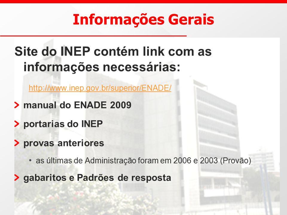 Informações Gerais Site do INEP contém link com as informações necessárias: http://www.inep.gov.br/superior/ENADE/ manual do ENADE 2009 portarias do INEP provas anteriores as últimas de Administração foram em 2006 e 2003 (Provão) gabaritos e Padrões de resposta