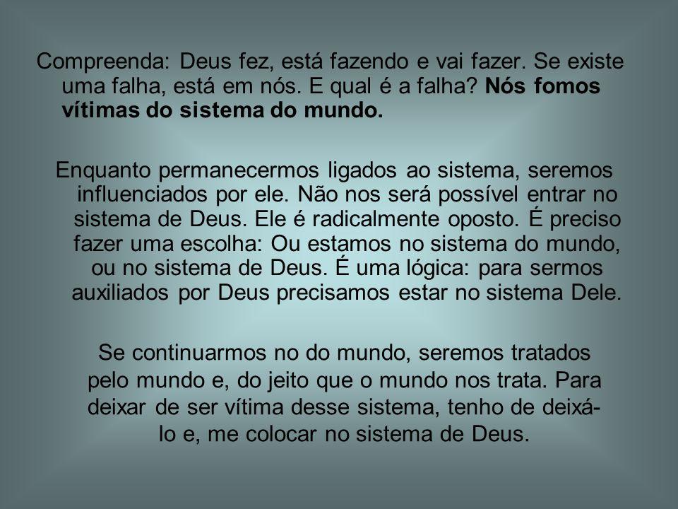 Compreenda: Deus fez, está fazendo e vai fazer.Se existe uma falha, está em nós.