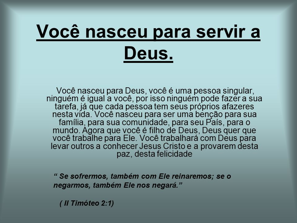 Você nasceu para servir a Deus.