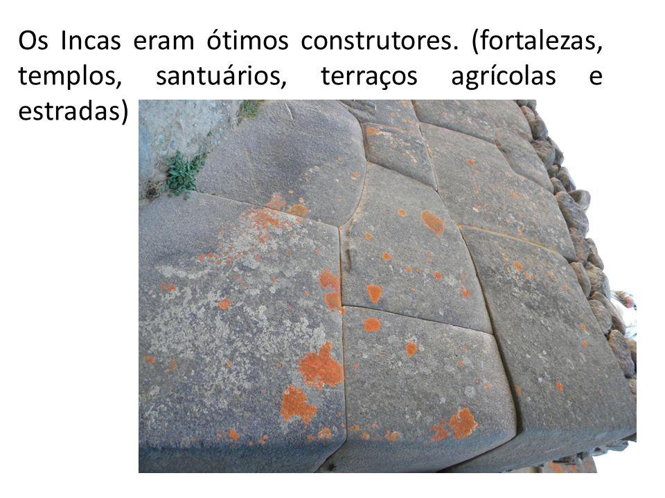 Os Incas eram ótimos construtores. (fortalezas, templos, santuários, terraços agrícolas e estradas)