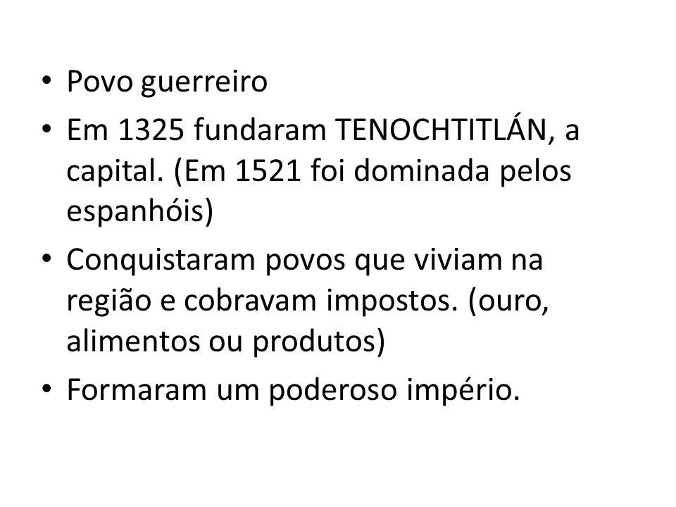 Povo guerreiro Em 1325 fundaram TENOCHTITLÁN, a capital.