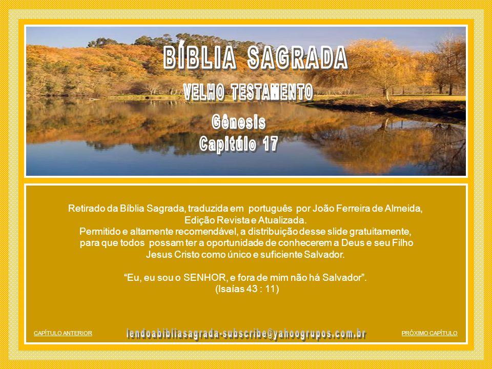 PRÓXIMO CAPÍTULOCAPÍTULO ANTERIOR A INSTITUIÇÃO DA CIRCUNCISÃO 23 Logo tomou Abraão a seu filho Ismael, e a todos os nascidos na sua casa e a todos os