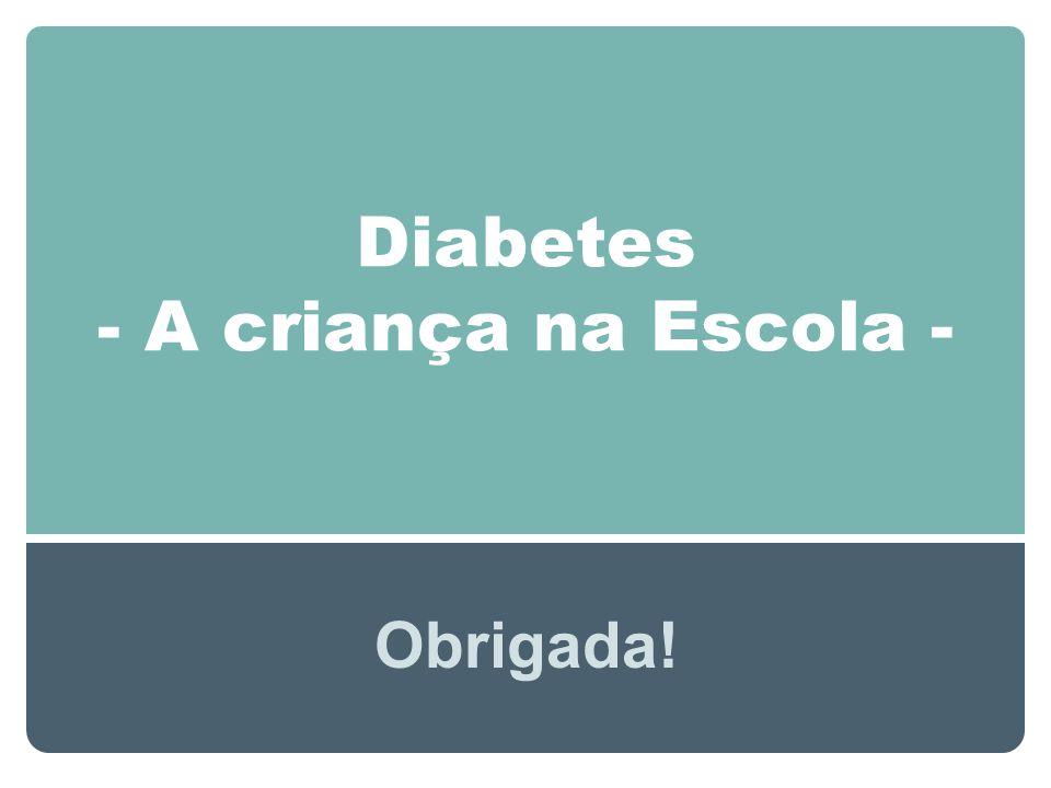 Diabetes - A criança na Escola - Obrigada!
