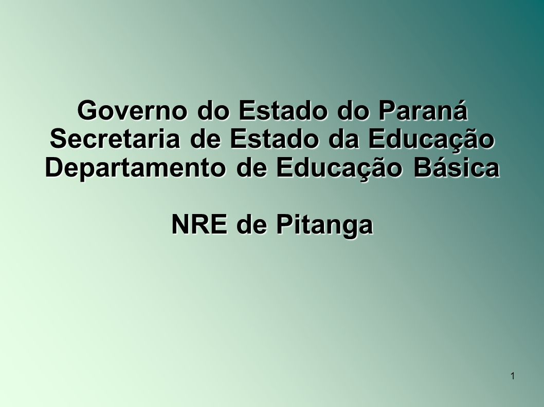 1 Governo do Estado do Paraná Secretaria de Estado da Educação Departamento de Educação Básica NRE de Pitanga