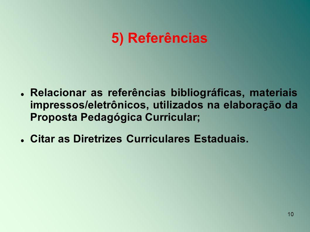 10 5) Referências Relacionar as referências bibliográficas, materiais impressos/eletrônicos, utilizados na elaboração da Proposta Pedagógica Curricula