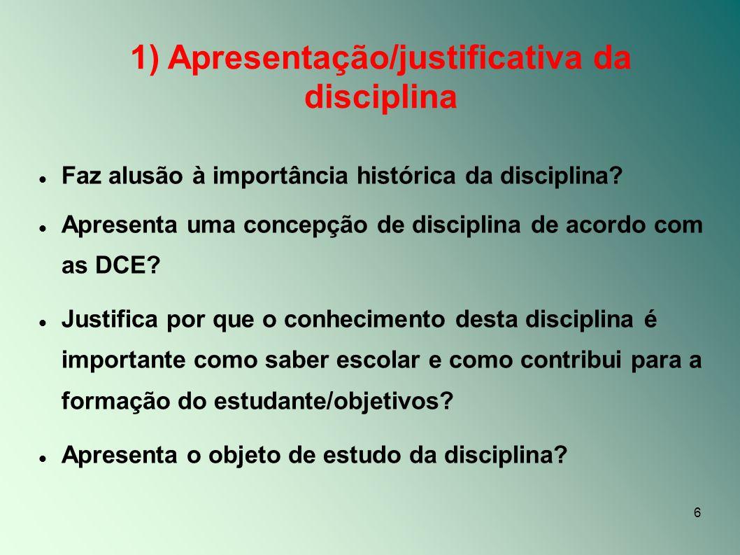 6 1) Apresentação/justificativa da disciplina Faz alusão à importância histórica da disciplina? Apresenta uma concepção de disciplina de acordo com as