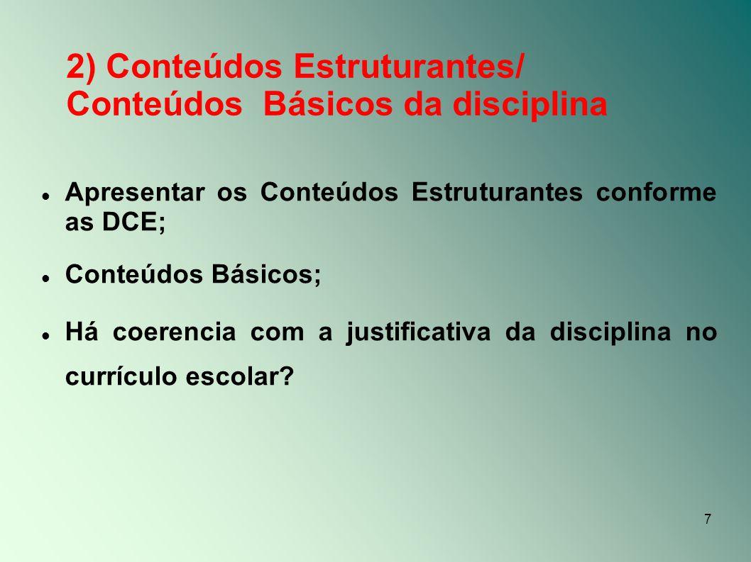 7 2) Conteúdos Estruturantes/ Conteúdos Básicos da disciplina Apresentar os Conteúdos Estruturantes conforme as DCE; Conteúdos Básicos; Há coerencia c