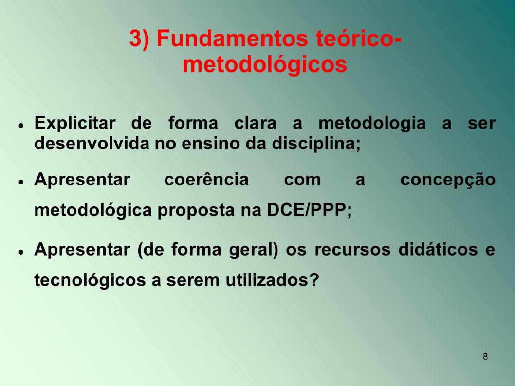 8 3) Fundamentos teórico- metodológicos Explicitar de forma clara a metodologia a ser desenvolvida no ensino da disciplina; Apresentar coerência com a