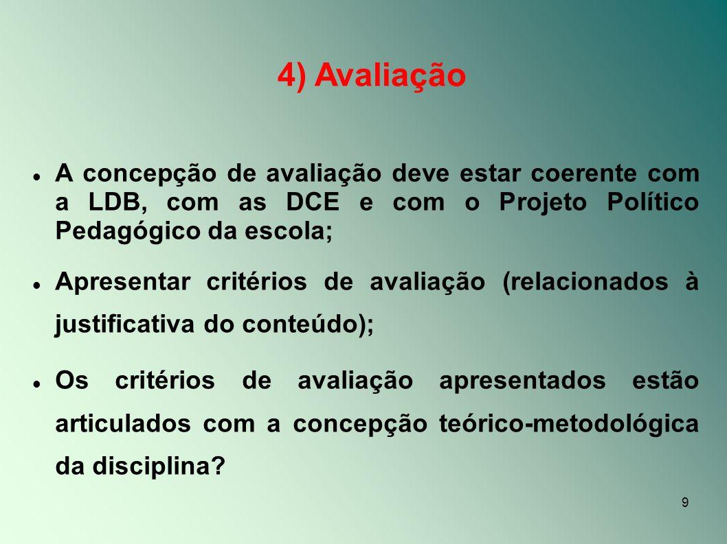 9 4) Avaliação A concepção de avaliação deve estar coerente com a LDB, com as DCE e com o Projeto Político Pedagógico da escola; Apresentar critérios