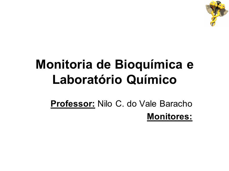 Monitoria de Bioquímica e Laboratório Químico Professor: Nilo C. do Vale Baracho Monitores: