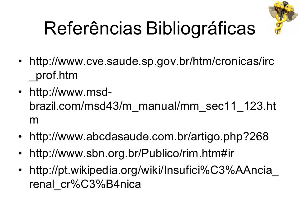 Referências Bibliográficas http://www.cve.saude.sp.gov.br/htm/cronicas/irc _prof.htm http://www.msd- brazil.com/msd43/m_manual/mm_sec11_123.ht m http: